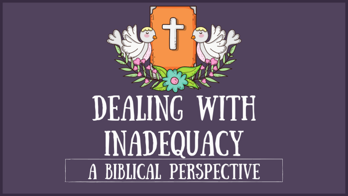 Dealing With Inadequacy [A Biblical Perspective]